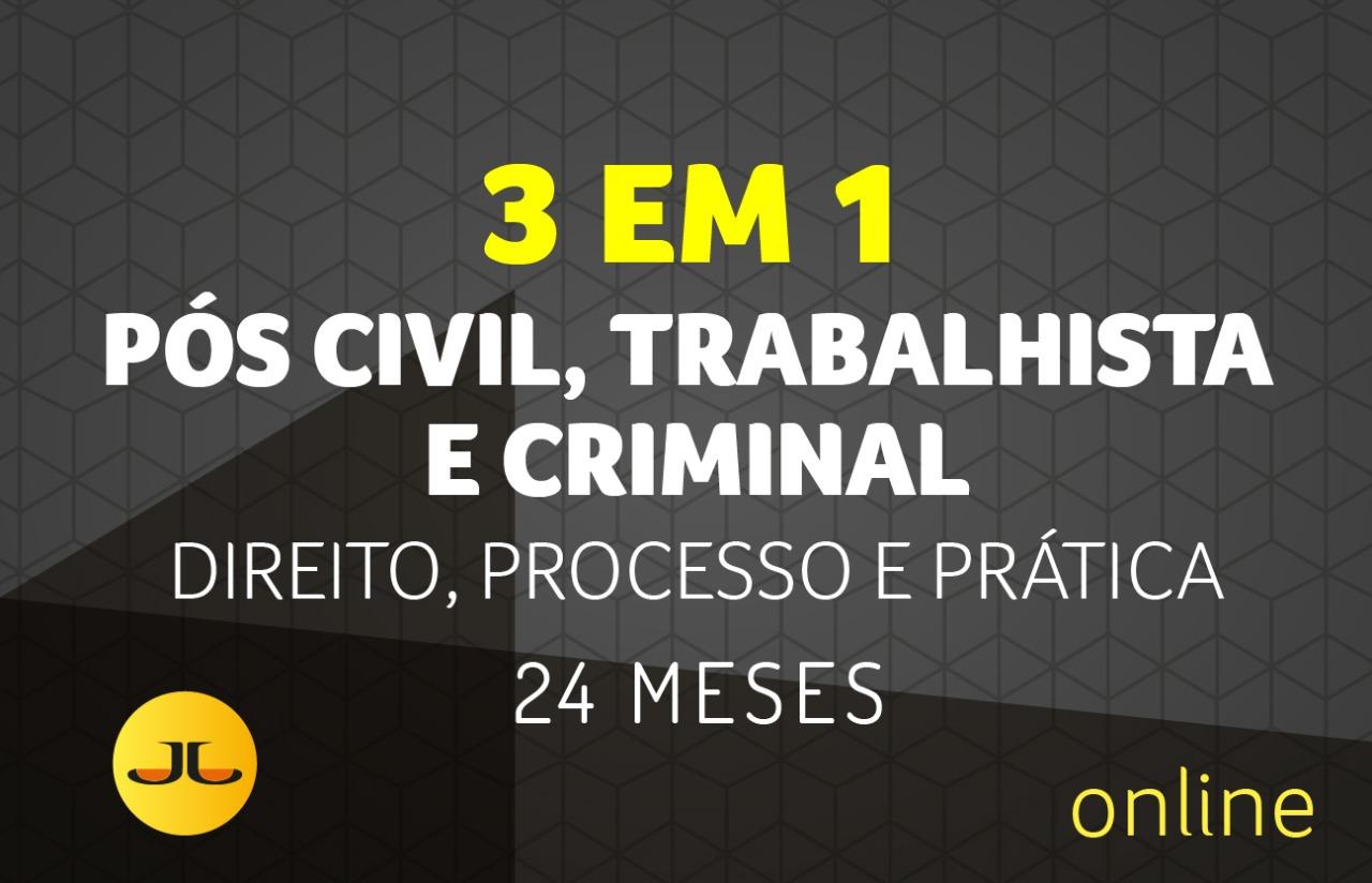 PÓS 3 EM 1 -  CIVIL, TRABALHISTA & CRIMINAL - Direito, Processo e Prática | 24 MESES