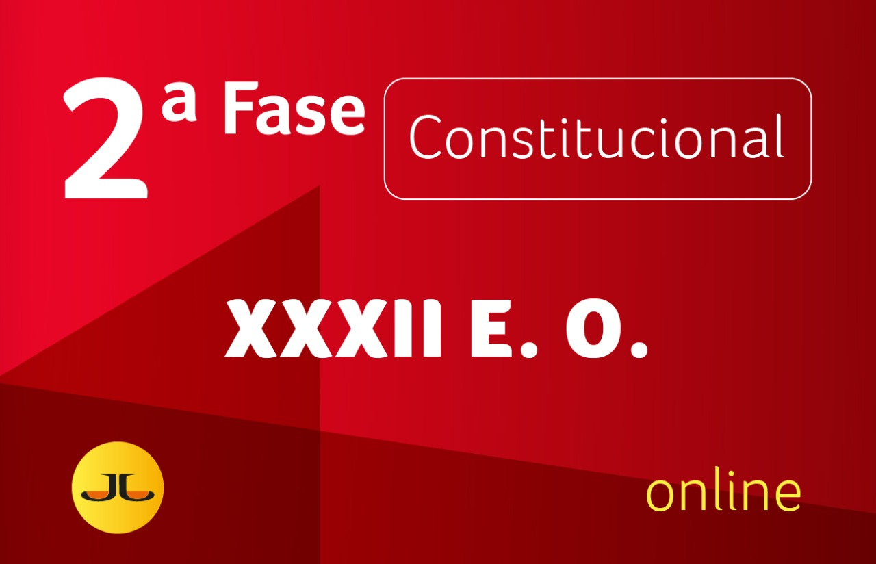 2ª Fase CONSTITUCIONAL -  | XXXII E.O. | ONLINE