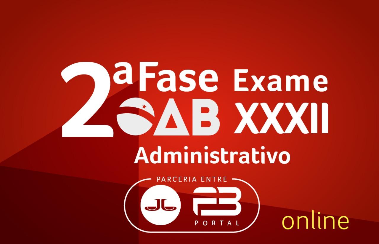 2ª FASE ADMINISTRATIVO - XXXII EXAME ONLINE