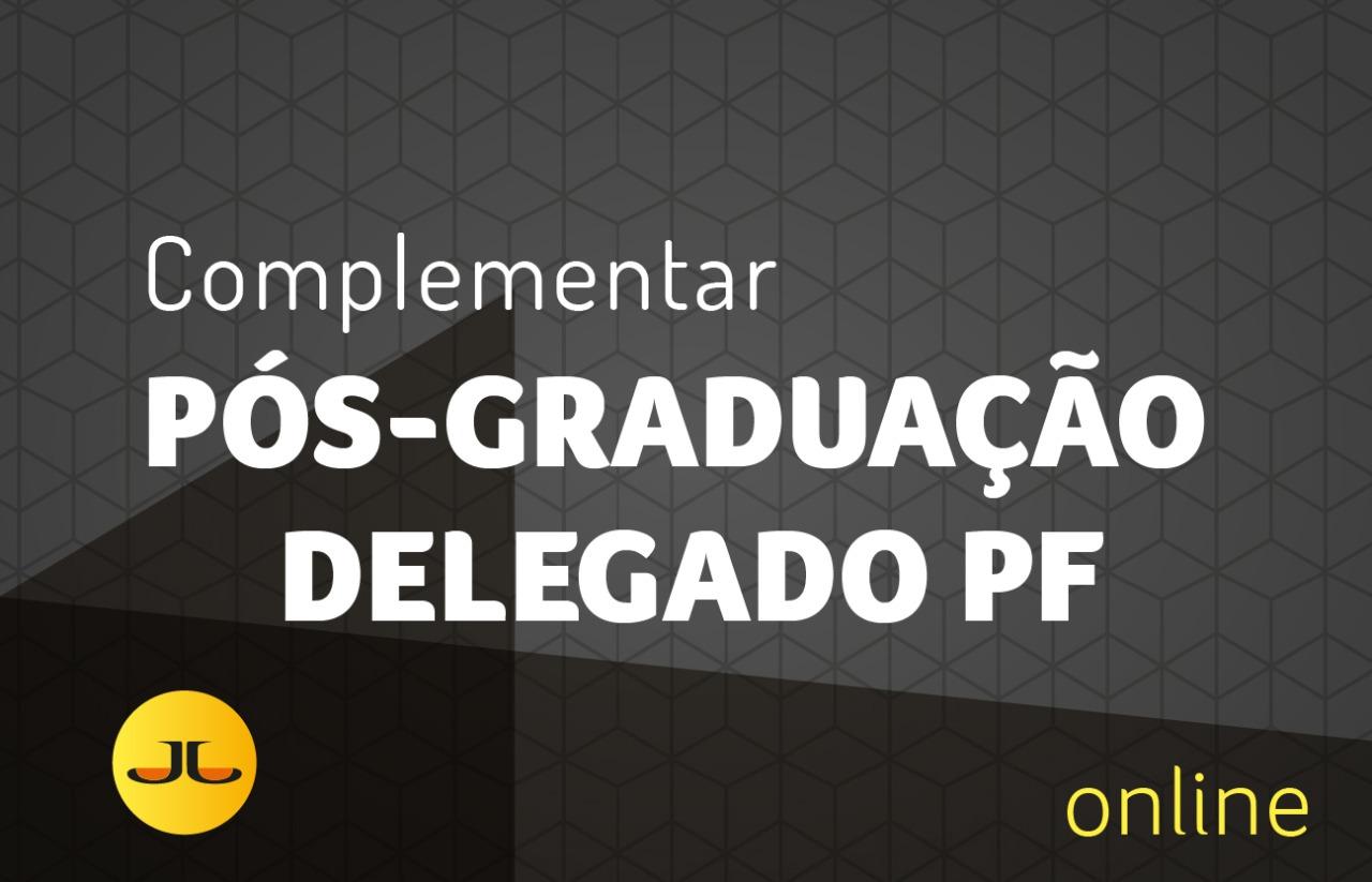 Pós-graduação em Direito Contemporâneo | Módulo Complementar  |  Delegado da PF