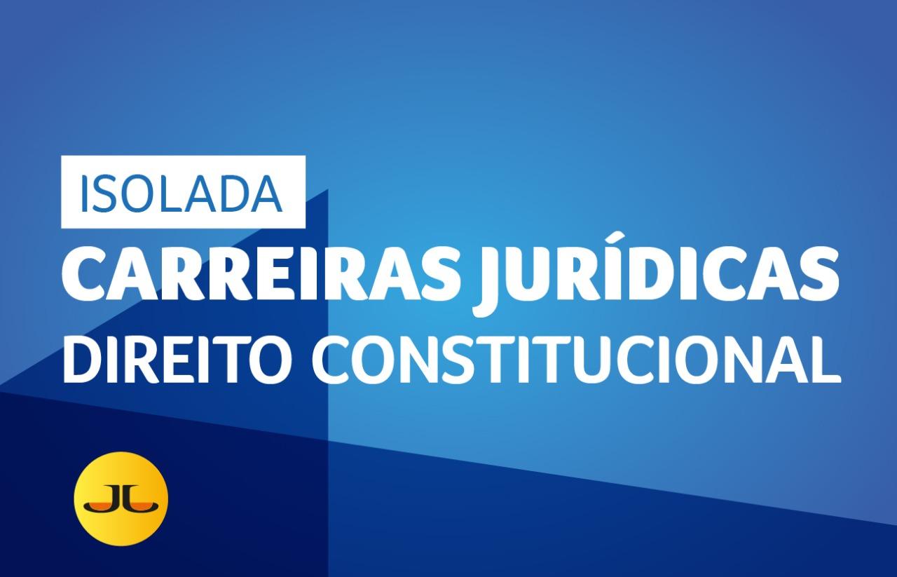 DIREITO CONSTITUCIONAL | DIREITO CONSTITUCIONAL | CARREIRAS JURÍDICASCARREIRAS JURÍDICAS