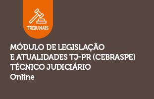 Módulo de Legislação e Atualidades TJ-PR (CEBRASPE) | Técnico Judiciário | ONLINE