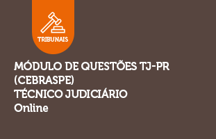 Módulo de Questões TJ-PR (CEBRASPE) | Técnico Judiciário | ONLINE