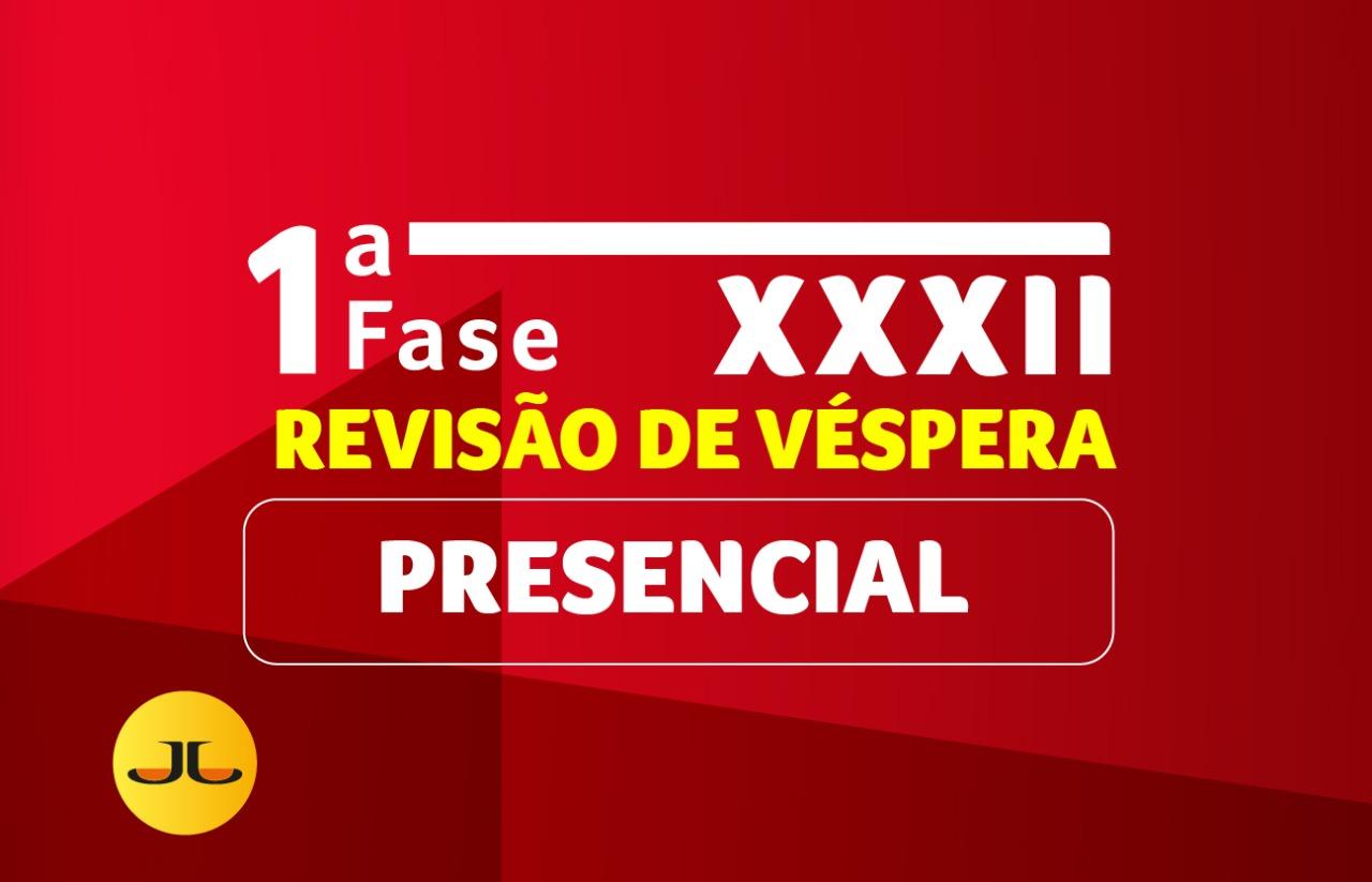 Revisão de Véspera - 1a FASE - XXXII | PRESENCIAL