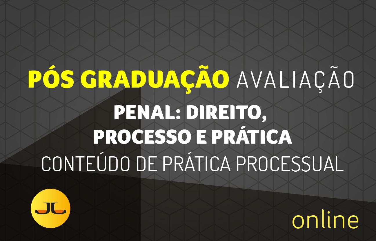 Avaliação Pós-Graduação em Direito Penal: Direito, Processo e Prática| Conteúdo de Prática Processual