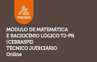 Módulo de Matemática e Raciocínio Lógico TJ-PR (CEBRASPE) | Técnico Judiciário | ONLINE