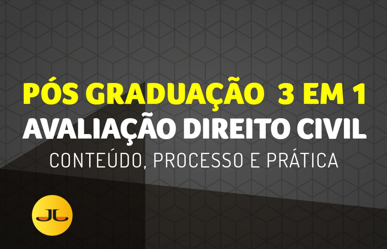Avaliação Pós-Graduação 3 em 1|Direito Civil-  Direito Material,Conteúdo, Processo e Prática