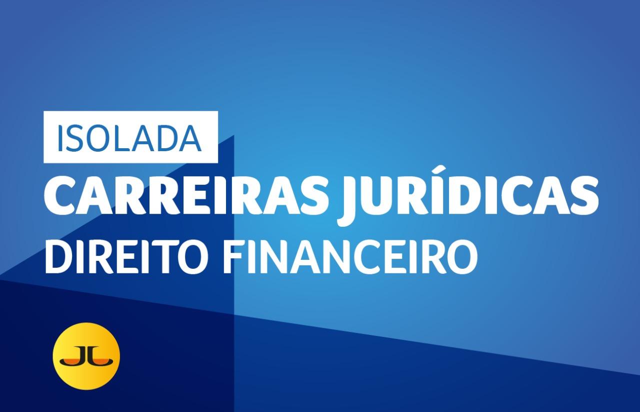 DIREITO FINANCEIRO | CARREIRAS JURÍDICAS