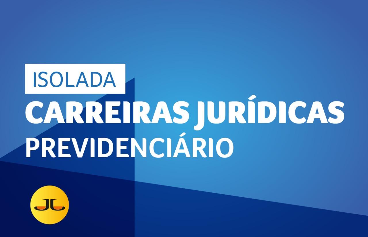 DIREITO PREVIDENCIÁRIO | CARREIRAS JURÍDICAS