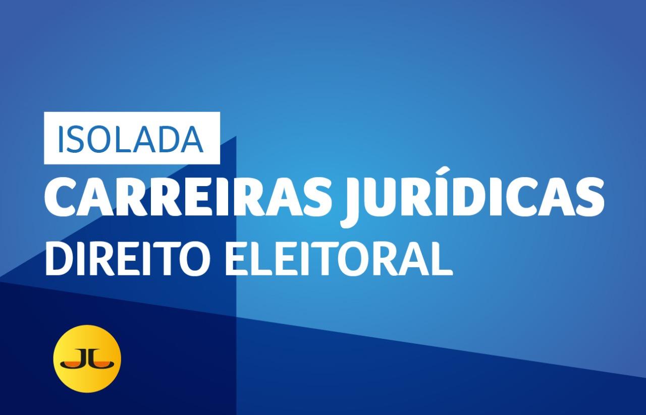 DIREITO ELEITORAL | CARREIRAS JURÍDICAS