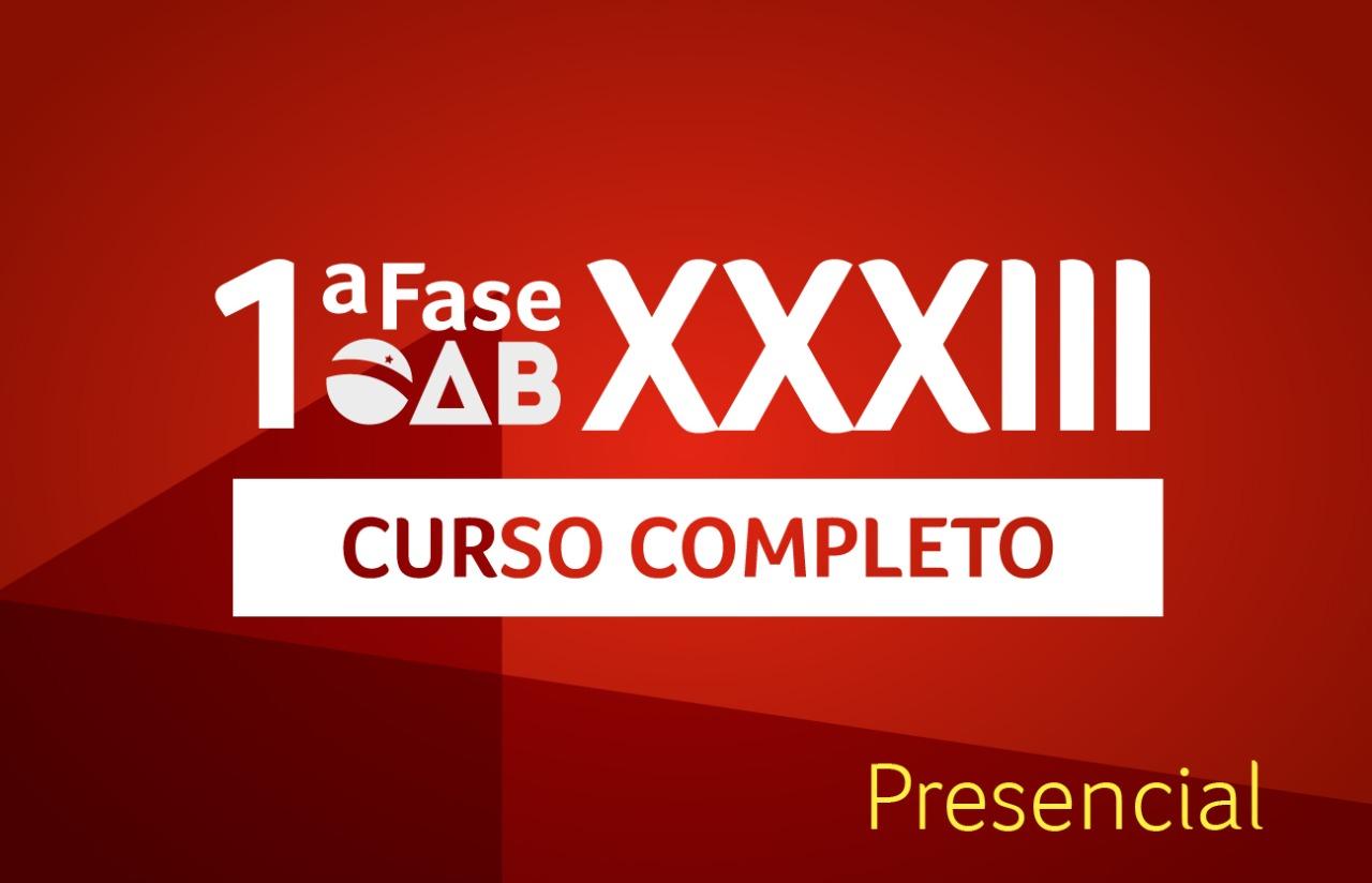 OAB Curso Completo 1ª Fase | PRESENCIAL | XXXIII E.O.