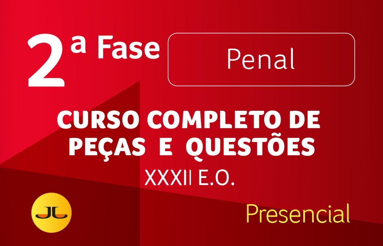 2ª FASE OAB | PENAL PRESENCIAL  - Curso Completo de Peças e Questões | XXXII E.O.