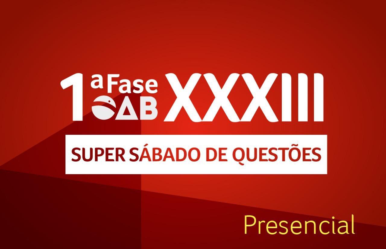 OAB Super Sábado de questões PRESENCIAL | 1ªfase XXXIII E.O.