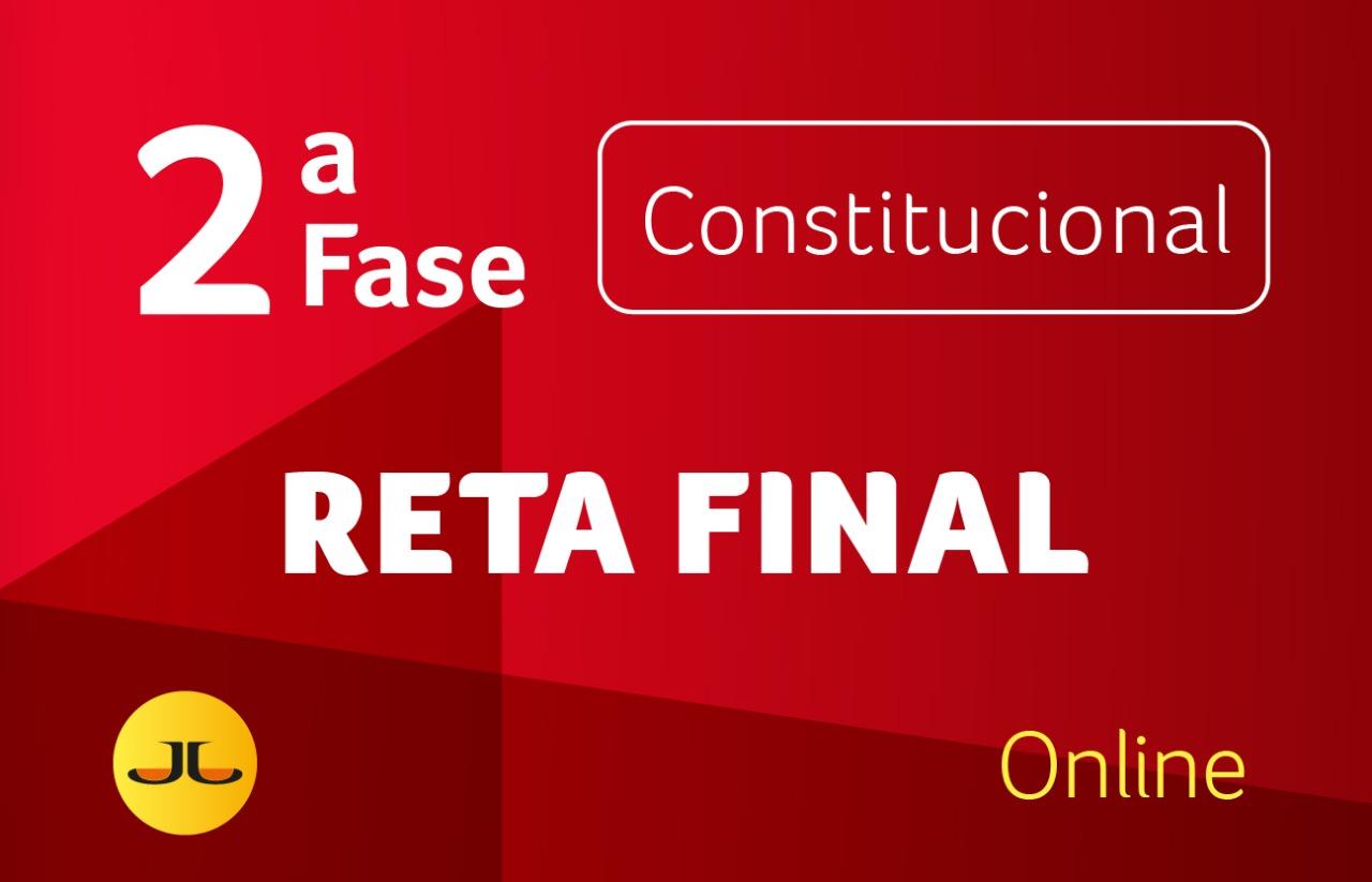 2ª FASE CONSTITUCIONAL - RETA FINAL
