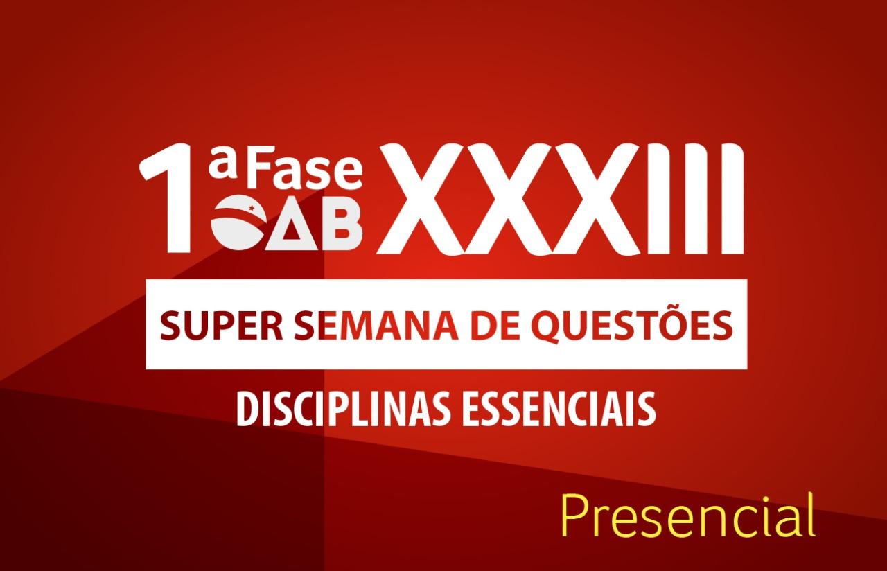 OAB Super Semana de Questões Presencial | 1ªfase XXXIII E.O.