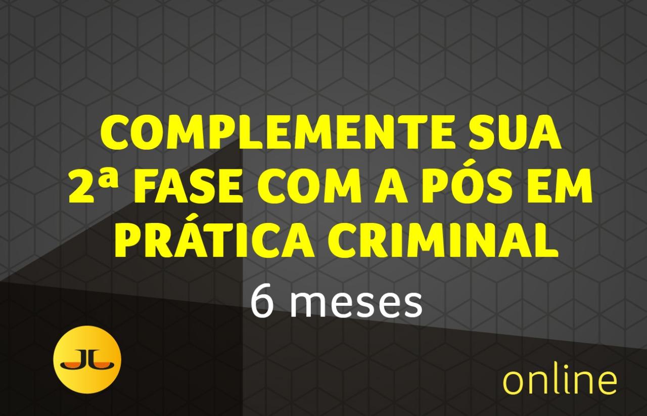 PÓS-GRADUAÇÃO EM PRÁTICA DA ADVOCACIA CRIMINAL (Complementar OAB 2ª Fase Penal)