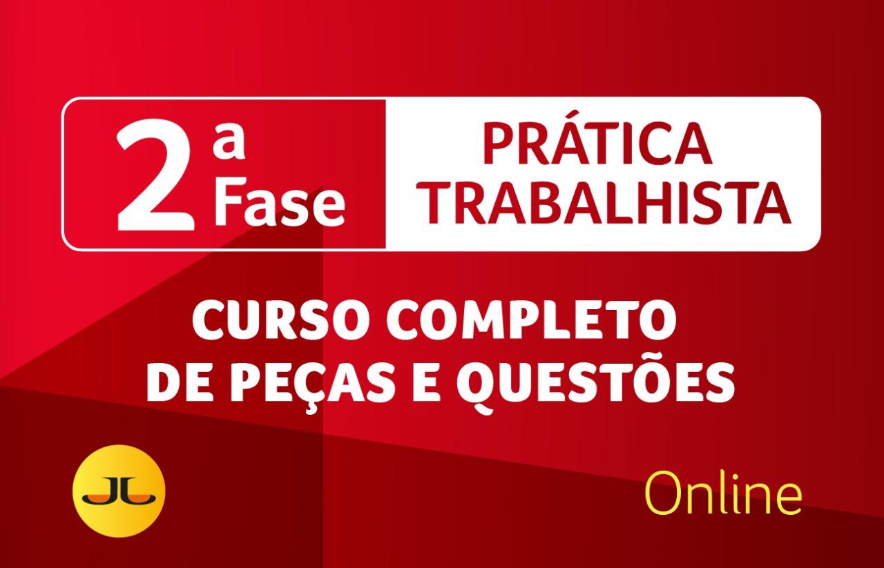 2ª FASE OAB | TRABALHISTA ONLINE  - Curso Completo de Peças e Questões | XXXIII E.O.