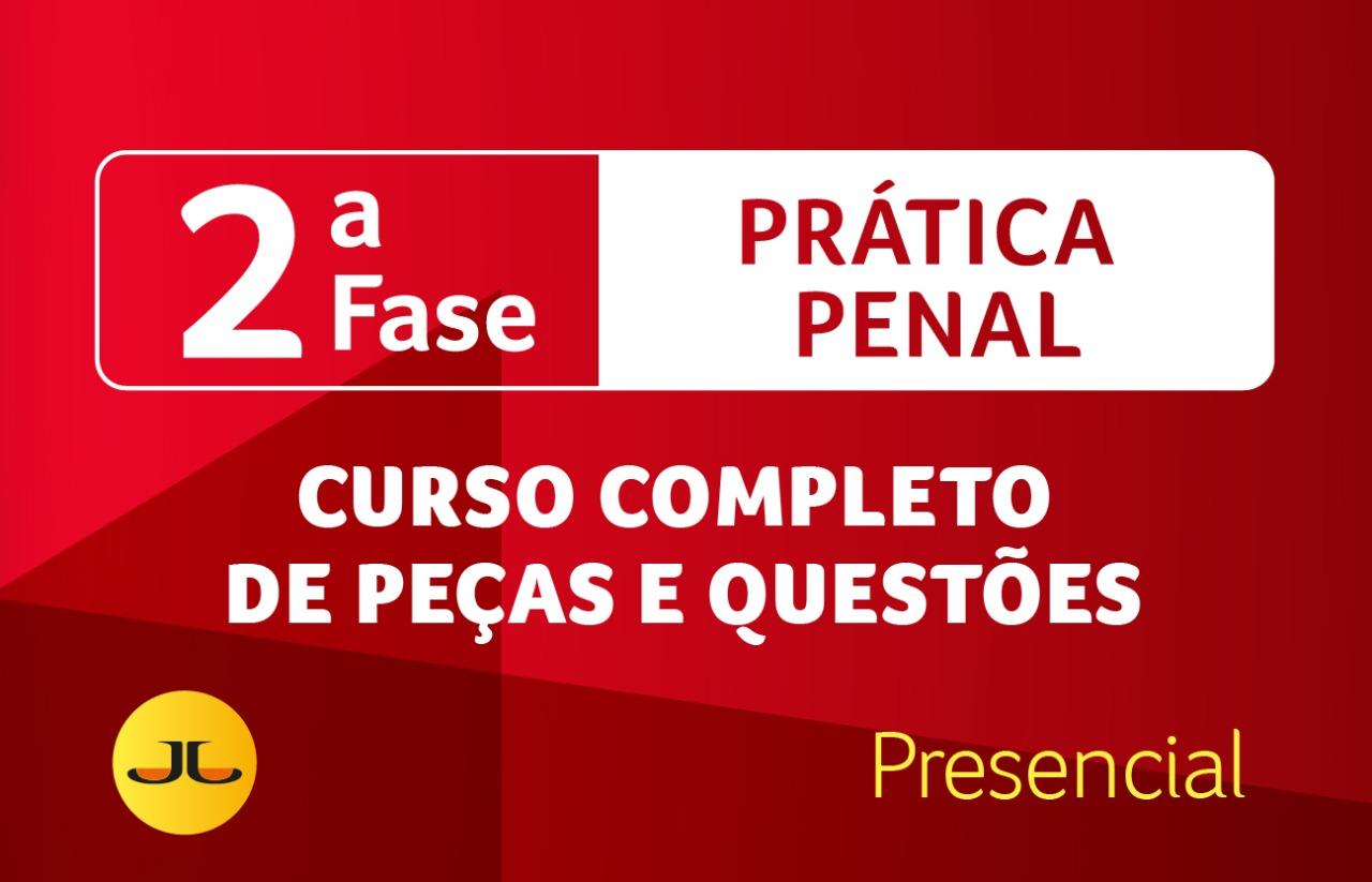 2ª FASE OAB | PENAL PRESENCIAL  - Curso Completo de Peças e Questões | XXXIII E.O.