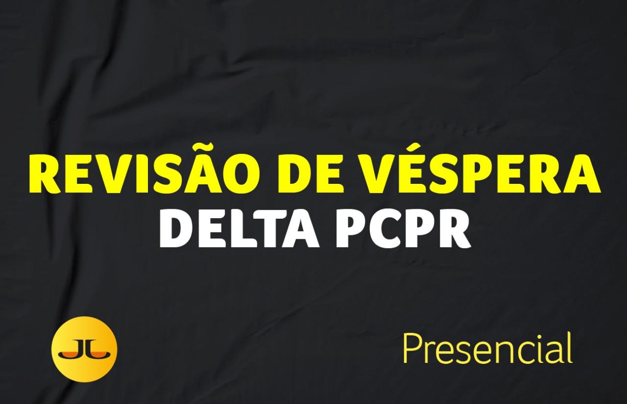 Revisão de Véspera - DELTA PCPR | PRESENCIAL