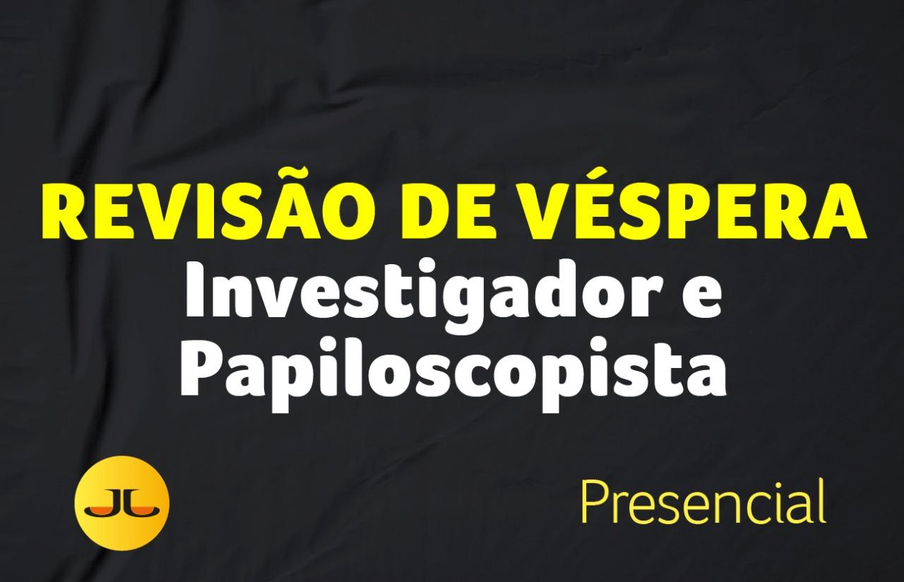 Revisão de Véspera - INVESTIGADOR E PAPILOSCOPISTA PCPR | PRESENCIAL