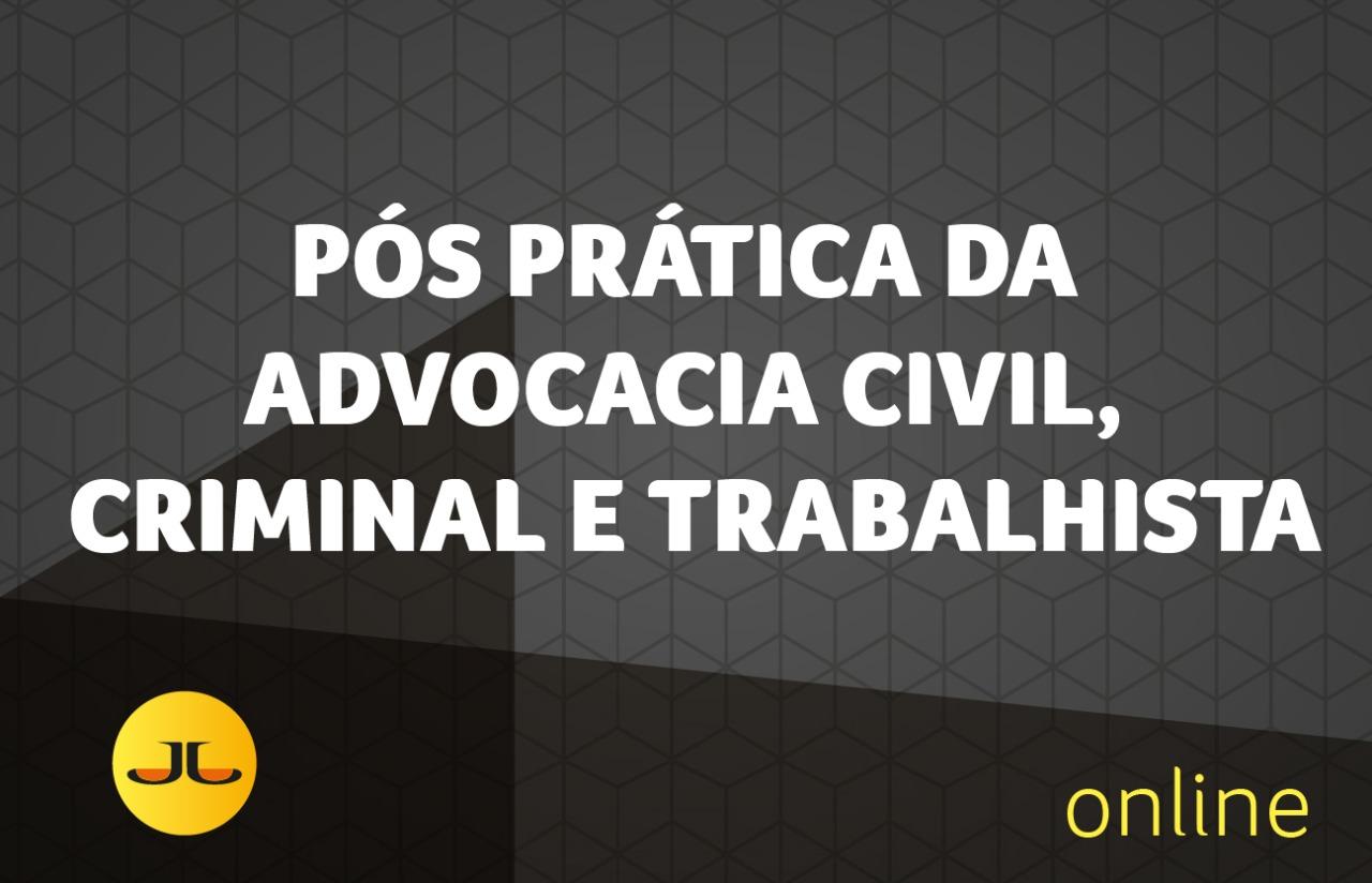 PÓS-GRADUAÇÃO EM PRÁTICA DA ADVOCACIA | CIVIL + TRABALHISTA + CRIMINAL (360 HORAS)