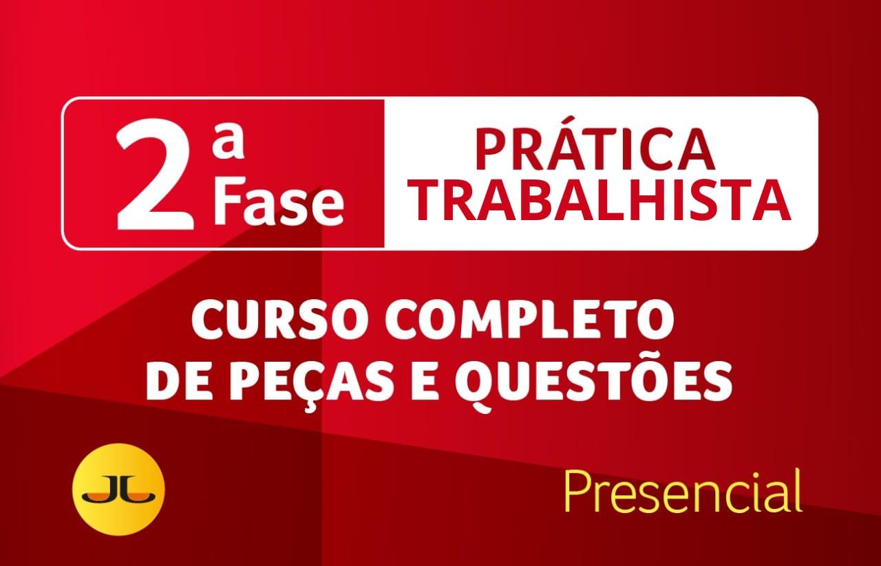 2ª FASE OAB | TRABALHISTA PRESENCIAL  - Curso Completo de Peças e Questões | XXXIII E.O.
