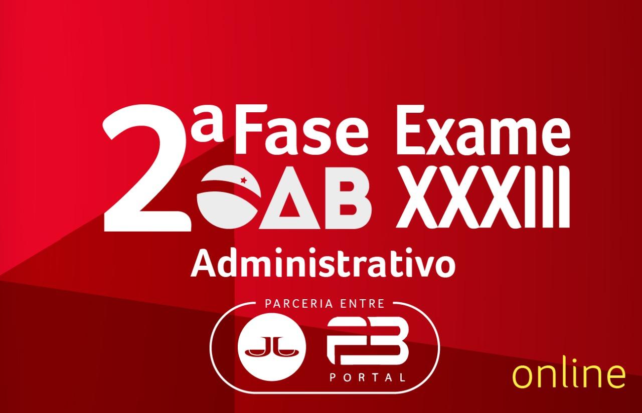 2ª FASE ADMINISTRATIVO - XXXIII EXAME ONLINE