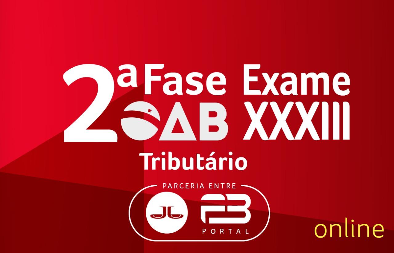 2ª FASE TRIBUTÁRIO - XXXIII EXAME ONLINE