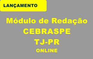 Módulo de Redações (CEBRASPE) - Técnico TJ ONLINE