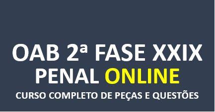 2ª Fase PENAL - Curso Completo de Peças e Questões | ONLINE | XXIX Exame de Ordem