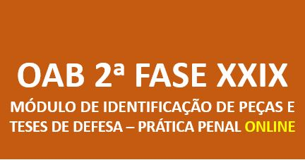 Módulo de Identificação de Peças e Teses de Defesa - Prática Penal | 2ª Fase E.O. | ONLINE