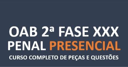 2ª Fase PENAL - Curso Completo de Peças e Questões | XXX E.O. | PRESENCIAL