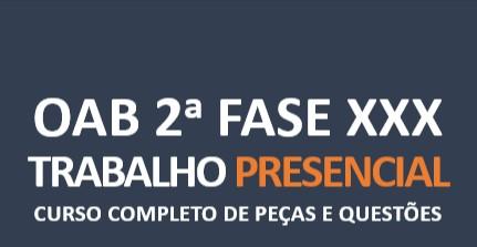 2ª Fase TRABALHISTA - Curso Completo de Peças e Questões | XXX E.O. | PRESENCIAL