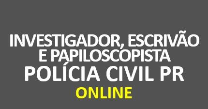 Polícia Civil PR - Investigador , Escrivão e Papiloscopista | ONLINE