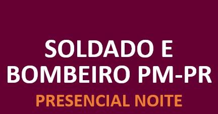 Soldado e Bombeiro da PM-PR  PRESENCIAL NOITE