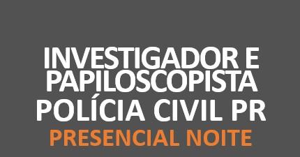 Polícia Civil PR - Investigador e Papiloscopista | PRESENCIAL NOITE