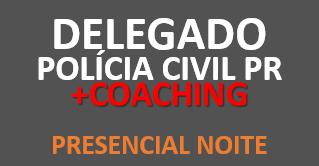 Polícia Civil PR - Delegado +COACHING | PRESENCIAL