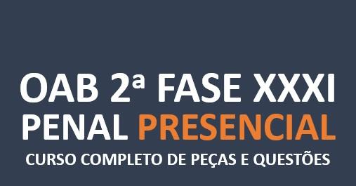 2ª Fase PENAL - Curso Completo de Peças e Questões   XXXI E.O.   PRESENCIAL