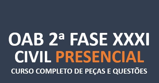 2ª Fase CIVIL - Curso Completo de Peças e Questões   XXXI E.O.   PRESENCIAL