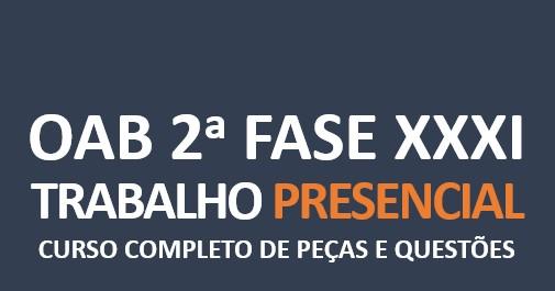 2ª Fase TRABALHISTA - Curso Completo de Peças e Questões   XXXI E.O.   PRESENCIAL