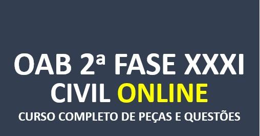 2ª Fase CIVIL - Curso Completo de Peças e Questões   XXXI E.O.   ONLINE