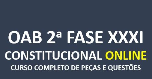 2ª Fase CONSTITUCIONAL - Curso Completo de Peças e Questões   XXXI E.O.   ONLINE