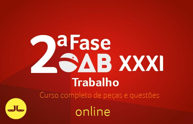 2ª Fase TRABALHISTA - Curso Completo de Peças e Questões | XXXI E.O. | ONLINE