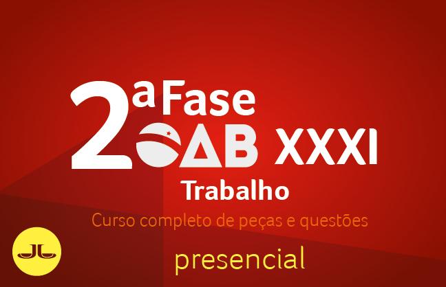 2ª Fase TRABALHISTA - Curso Completo de Peças e Questões | XXXI E.O. | PRESENCIAL
