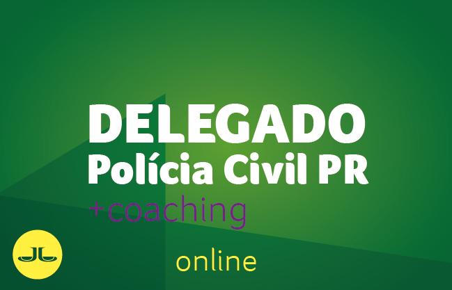 Polícia Civil PR - Delegado +COACHING | ONLINE