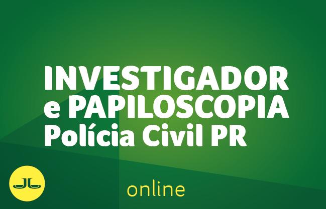 Polícia Civil PR - Investigador  e Papiloscopista | ONLINE