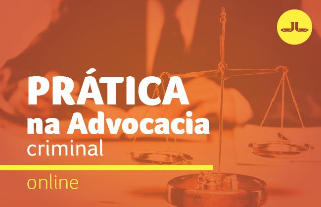 Prática na  Advocacia Criminal