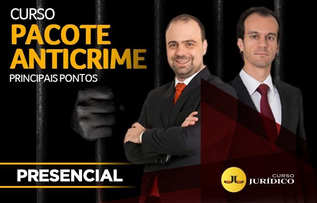 Pacote Anticrime - Principais Alterações | PRESENCIAL
