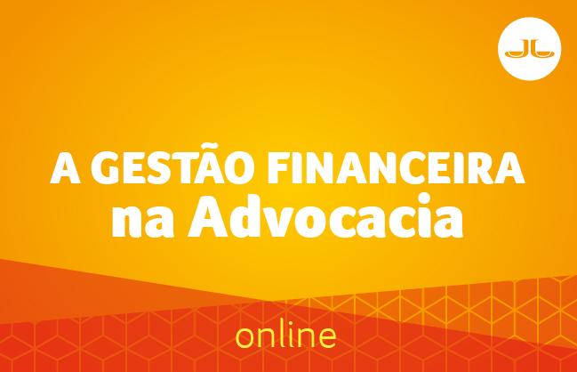 A Gestão Financeira na Advocacia