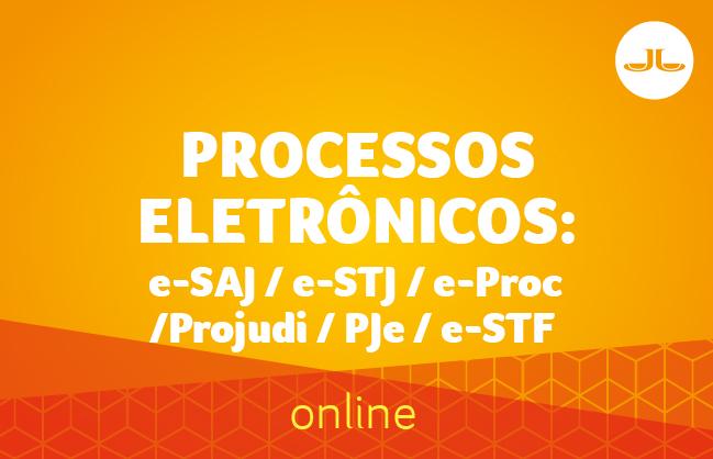 Processos Eletrônicos: e-SAJ / e-STJ / e-Proc / Projudi / PJe / e-STF